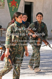 Battle For The Mountain Of The Kurds : Self-Determination and Ethnic Cleansing in Rojava-9781629636511
