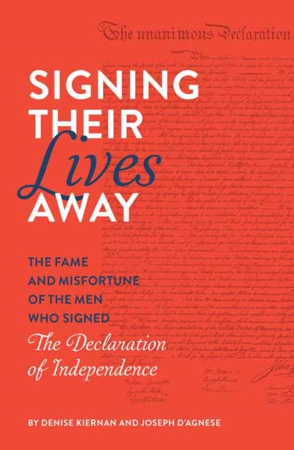 Signing Their Lives Away : The Fame and Misfortune of the Men Who Signed the Declaration of Independence-9781683691266