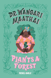 Dr. Wangari Maathai Plants a Forest : A Good Night Stories for Rebel Girls Chapter Book-9781733329217