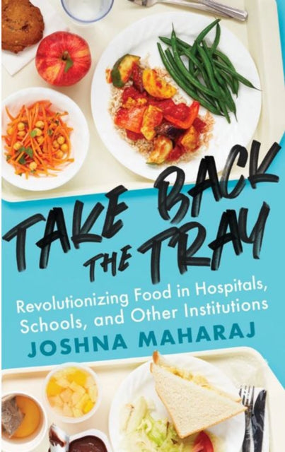 Take Back The Tray : Revolutionizing Food in Hospitals, Schools, and Other Institutions-9781770414914