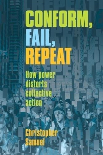 Conform, Fail, Repeat : How Power Distorts Collective Action-9781771133371
