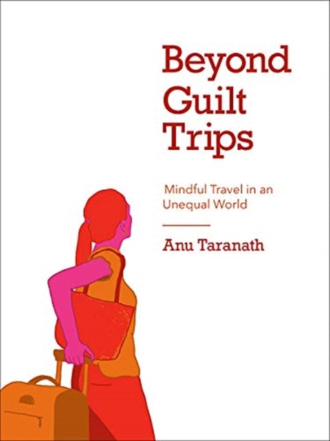 Beyond Guilt Trips : Mindful Travel in an Unequal World-9781771134323
