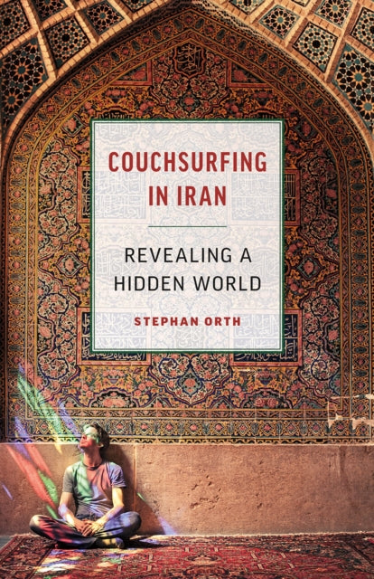 Couchsurfing in Iran : Revealing a Hidden World-9781771642804