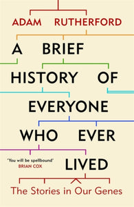 A Brief History of Everyone Who Ever Lived : The Stories in Our Genes-9781780229072