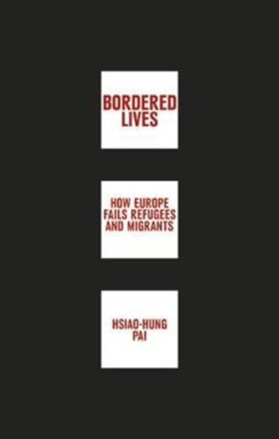 Bordered Lives : How Europe Fails Refugees and Migrants-9781780264387