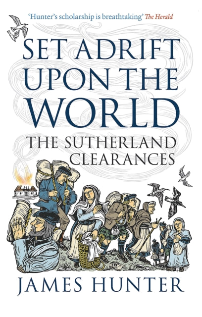 Set Adrift Upon the World : The Sutherland Clearances-9781780273549