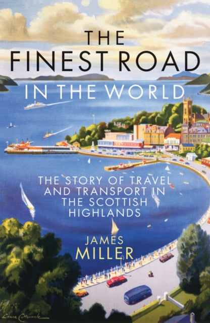 The Finest Road in the World : The Story of Travel and Transport in the Scottish Highlands-9781780275734
