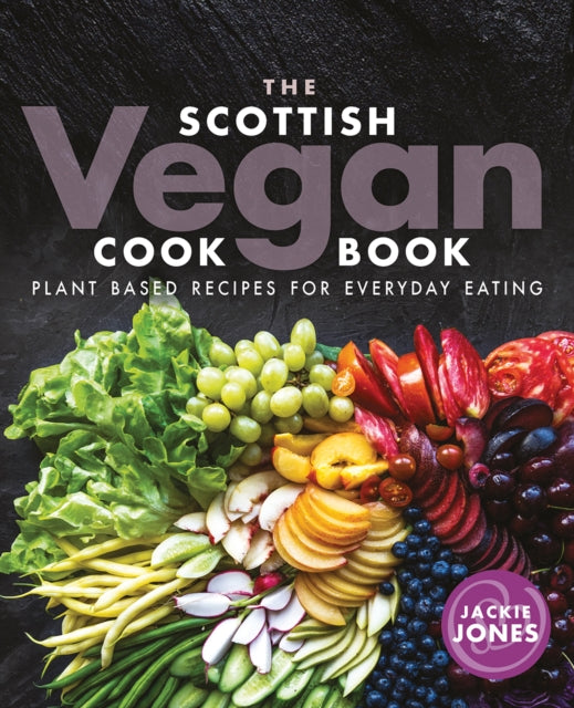 The Scottish Vegan Cookbook : Plant Based Recipes for Everyday Eating-9781780275994