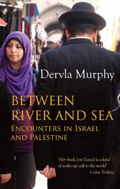 Between River and Sea : Encounters in Israel and Palestine-9781780600703