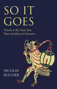 So It Goes : Travels in the Aran Isles, Xian and places in between-9781780601144