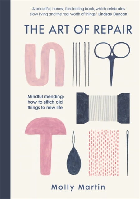 The Art of Repair : Mindful mending: how to stitch old things to new life-9781780724423