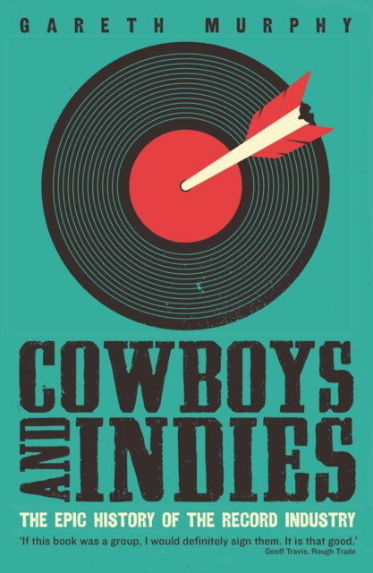 Cowboys and Indies : The Epic History of the Record Industry-9781781254356
