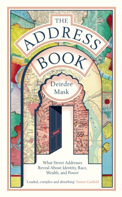 The Address Book : What Street Addresses Reveal about Identity, Race, Wealth and Power-9781781259009
