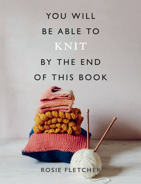 You Will Be Able to Knit by the End of This Book-9781781577592