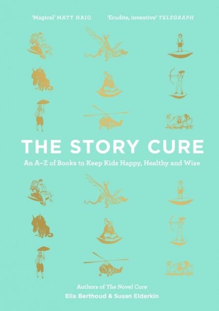 The Story Cure : An A-Z of Books to Keep Kids Happy, Healthy and Wise-9781782115298