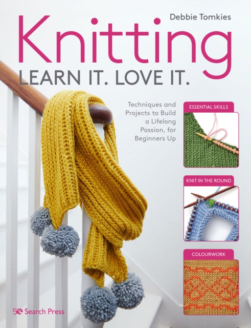 Knitting Learn It. Love It. : Techniques and Projects to Build a Lifelong Passion, for Beginners Up-9781782218531