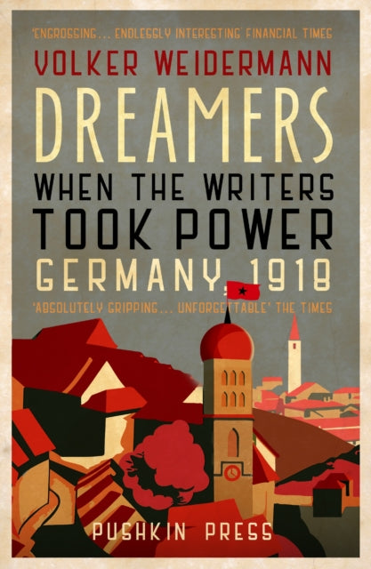 Dreamers : When the Writers Took Power, Germany 1918-9781782275060