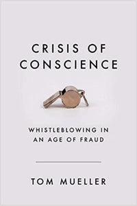 Crisis of Conscience : Whistleblowing in an Age of Fraud-9781782397458
