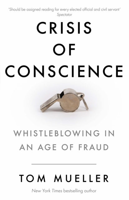 Crisis of Conscience : Whistleblowing in an Age of Fraud-9781782397489