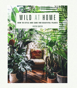 Wild at Home : How to Style and Care for Beautiful Plants-9781782497134