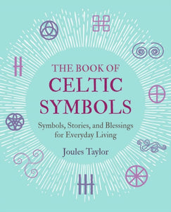 The Book of Celtic Symbols : Symbols, Stories, and Blessings for Everyday Living-9781782498247