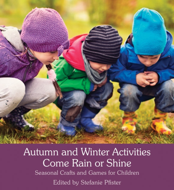 Autumn and Winter Activities Come Rain or Shine : Seasonal Crafts and Games for Children-9781782504405