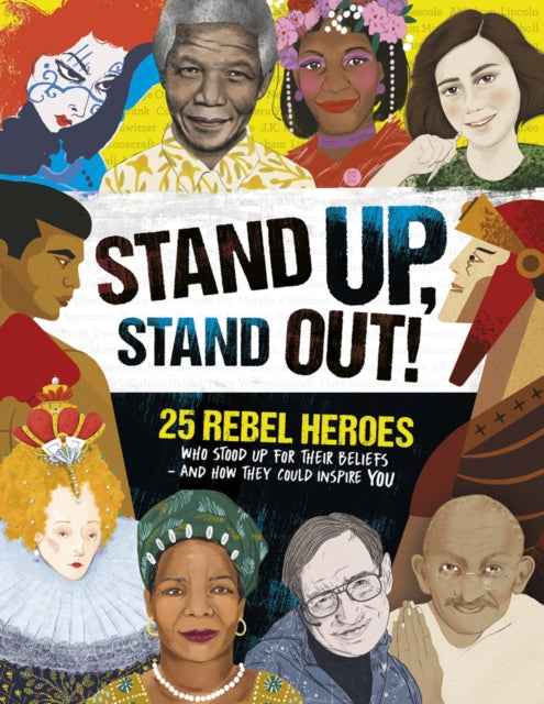 Stand Up, Stand Out! : 25 rebel heroes who stood up for their beliefs - and how they could inspire you-9781783124237
