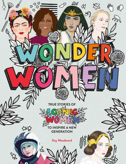 Wonder Women : True stories of iconic women to inspire a new generation-9781783124756