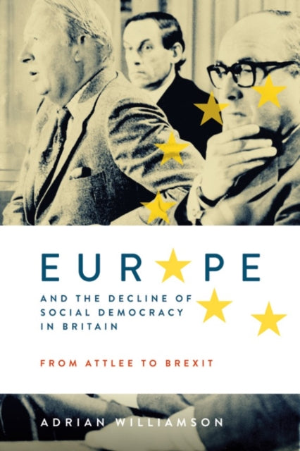 Europe and the Decline of Social Democracy in Britain: From Attlee to Brexit-9781783274437
