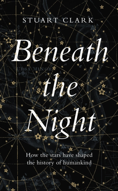 Beneath the Night : How the stars have shaped the history of humankind-9781783351534