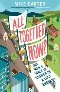 All Together Now? : One Man's Walk in Search of a Lost England-9781783351572