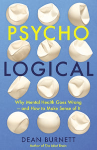 Psycho-Logical : Why Mental Health Goes Wrong - and How to Make Sense of It-9781783352333