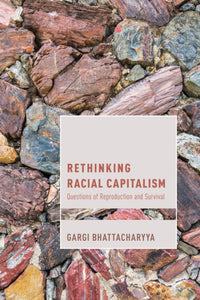 Rethinking Racial Capitalism : Questions of Reproduction and Survival-9781783488858