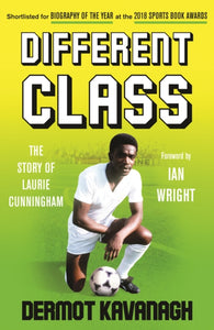Different Class : Football, Fashion and Funk - The Story of Laurie Cunningham-9781783527373
