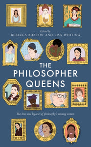 The Philosopher Queens : The lives and legacies of philosophy's unsung women-9781783528011