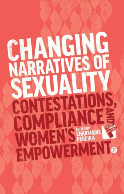 Changing Narratives of Sexuality : Contestations, Compliance and Womens Empowerment-9781783600120
