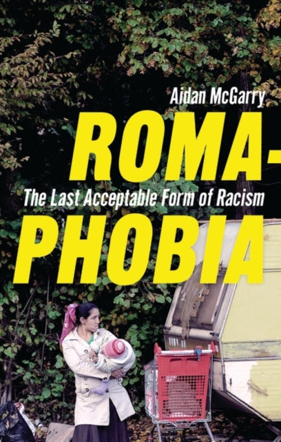 Romaphobia : The Last Acceptable Form of Racism-9781783603992