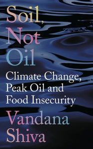 Soil, Not Oil : Climate Change, Peak Oil and Food Insecurity-9781783607709