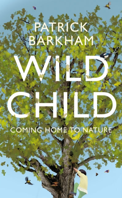 Wild Child : Coming Home to Nature-9781783781911