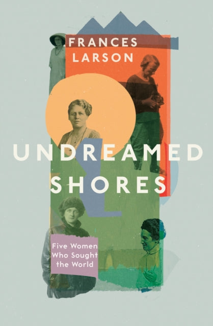 Undreamed Shores : The Hidden Heroines of British Anthropology-9781783783328