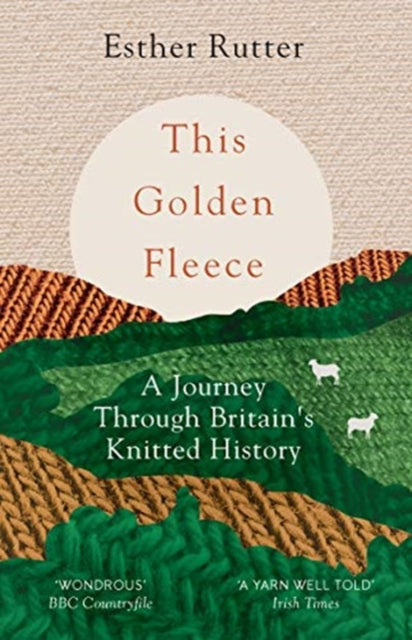 This Golden Fleece : A Journey Through Britain's Knitted History-9781783784363