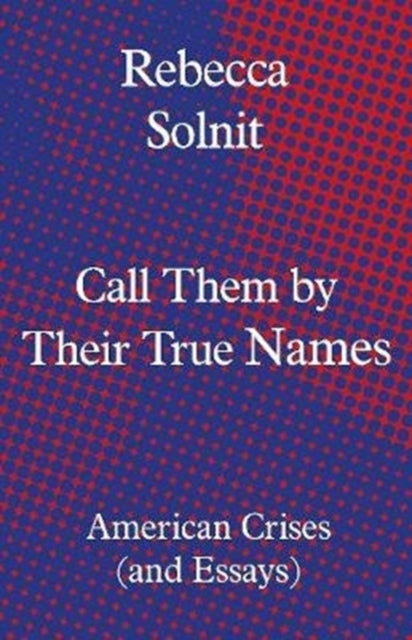 Call Them by Their True Names : American Crises (and Essays)-9781783784974