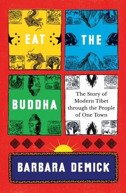 Eat the Buddha : The Story of Modern Tibet Through the People of One Town-9781783785704