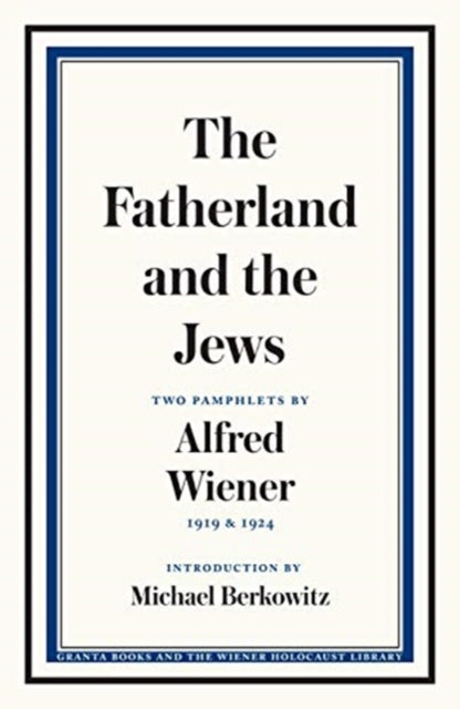 The Fatherland and the Jews : Two Pamphlets by Alfred Wiener, 1919 and 1924-9781783786213