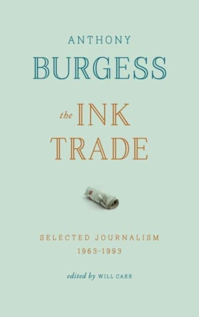 The Ink Trade : Selected Journalism 1961-1993-9781784103927