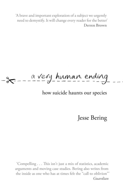A Very Human Ending : How suicide haunts our species-9781784162368