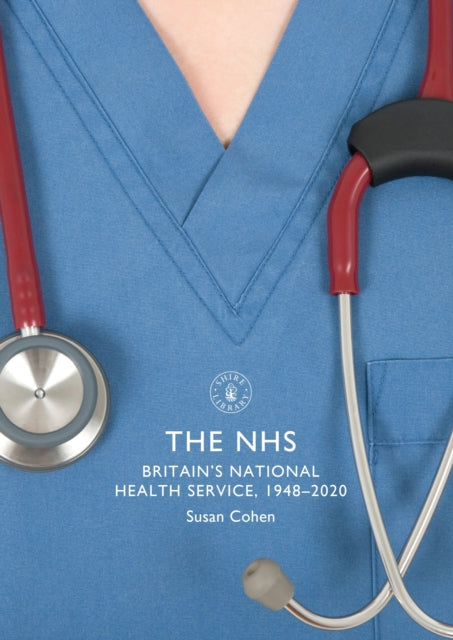 The NHS : Britain's National Health Service, 1948-2020-9781784424824