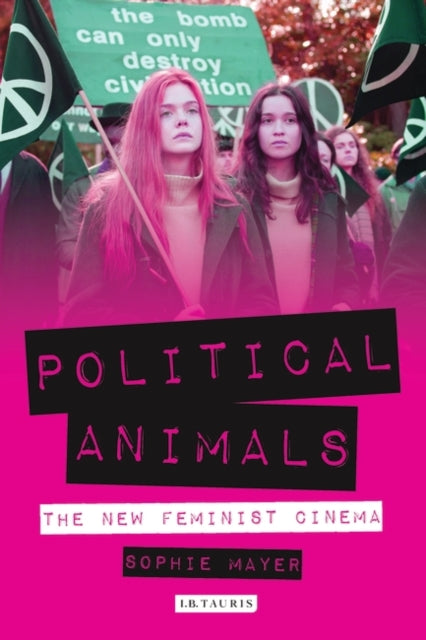 Political Animals : The New Feminist Cinema-9781784533724