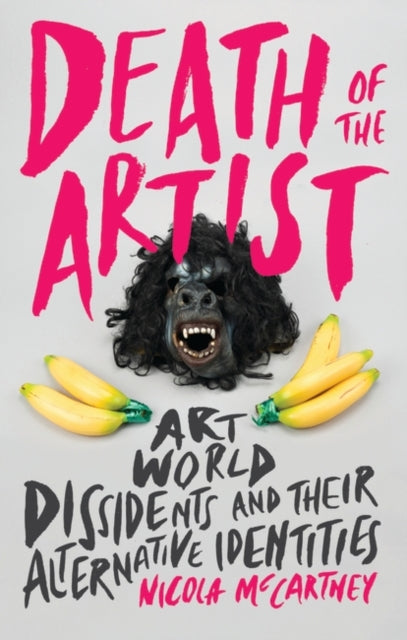 Death of the Artist : Art World Dissidents and Their Alternative Identities-9781784534158