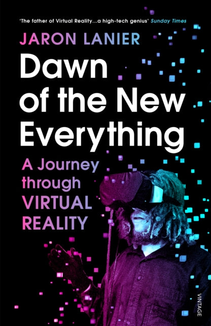 Dawn of the New Everything : A Journey Through Virtual Reality-9781784701536
